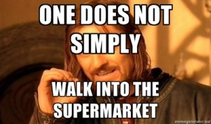 One does not simply walk into the supermarket